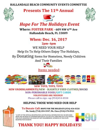 Experience the spirit of Community at our annual Hope for the Holidays on December 16th from 2PM-6 PM at Foster Park, 609 NW 6th Ave. Registered families will receive toys and more to ensure a bright holiday. Everyone will enjoy Holiday activities for all ages including bounce houses, raffles and games! Please help us help others enjoy the Holidays by donating items for needy children and their families in our Community. Items needed: New toys, new undergarments, new clothes/socks, gift cards, etc. There will also be food and beverages for sale. To donate call Hope for the Holidays at (954) 454-0550, Sandy at 754-204-5947 or Clara at 954-678-8921. Volunteers are also needed the day of!
