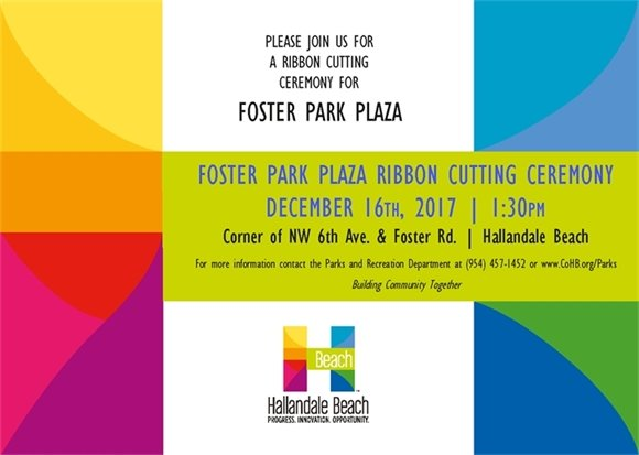 The City of Hallandale Beach is proud to cut the ribbon on the Foster Park Plaza on December 16th at 1:30 PM, located at the corner of NW 6th Ave. & Foster Rd, Hallandale Beach! The ceremony will start right before the Community Unity Hope for the Holidays event.